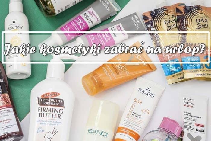 Jakie kosmetyki zabrać na urlop